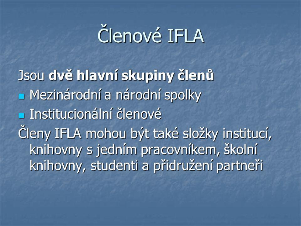 Členové IFLA Jsou dvě hlavní skupiny členů Mezinárodní a národní spolky Mezinárodní a národní spolky Institucionální členové Institucionální členové Členy IFLA mohou být také složky institucí, knihovny s jedním pracovníkem, školní knihovny, studenti a přidružení partneři