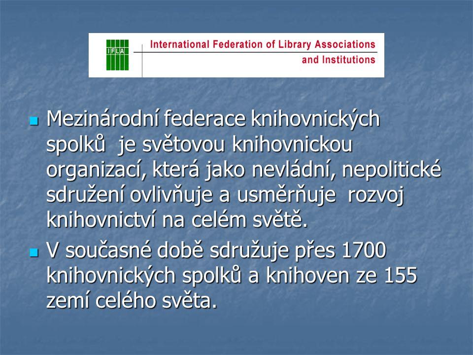 Cíle IFLA Podporovat vysoký standard poskytování knihovnických a informačních služeb Podporovat vysoký standard poskytování knihovnických a informačních služeb Povzbuzovat obecně rozšířené chápání hodnoty dobrých knihovnických a informačních služeb Povzbuzovat obecně rozšířené chápání hodnoty dobrých knihovnických a informačních služeb Reprezentovat zájmy svých členů na celém světě Reprezentovat zájmy svých členů na celém světě