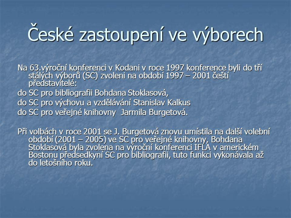 České zastoupení ve výborech Na 63.výroční konferenci v Kodani v roce 1997 konference byli do tří stálých výborů (SC) zvoleni na období 1997 – 2001 čeští představitelé: do SC pro bibliografii Bohdana Stoklasová, do SC pro výchovu a vzdělávání Stanislav Kalkus do SC pro veřejné knihovny Jarmila Burgetová.