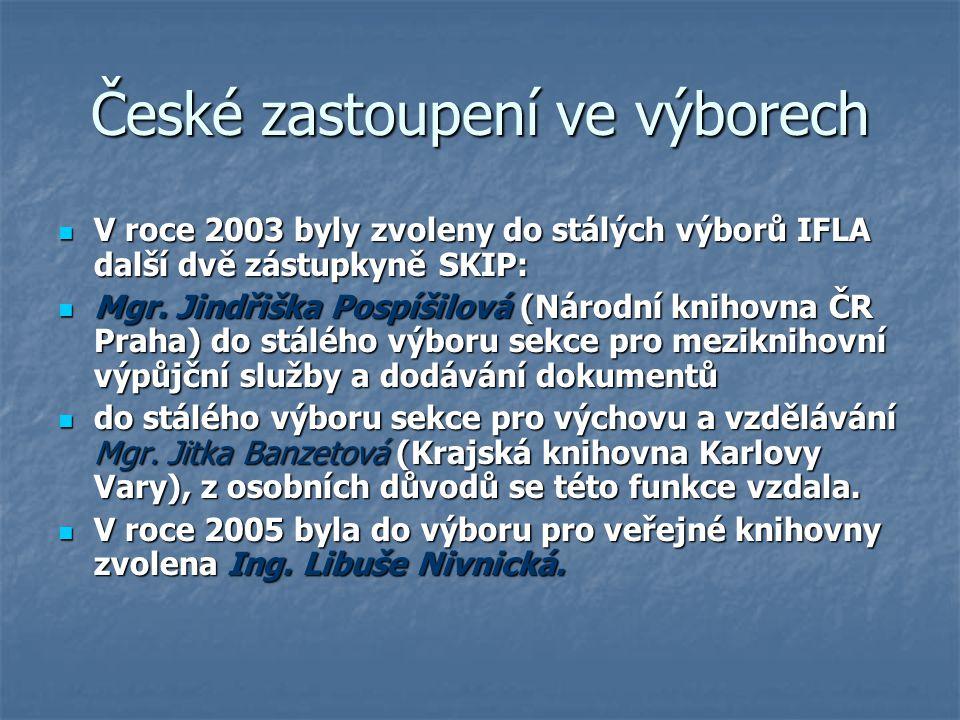 České zastoupení ve výborech V roce 2003 byly zvoleny do stálých výborů IFLA další dvě zástupkyně SKIP: V roce 2003 byly zvoleny do stálých výborů IFL