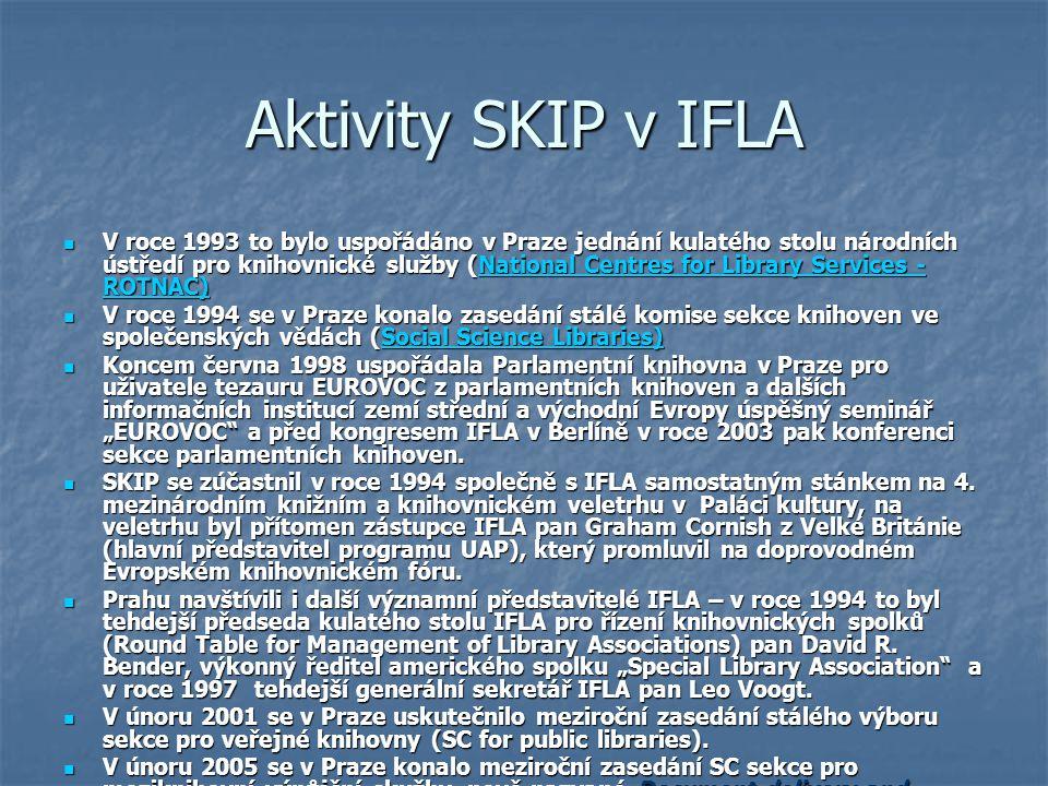 Aktivity SKIP v IFLA V roce 1993 to bylo uspořádáno v Praze jednání kulatého stolu národních ústředí pro knihovnické služby (National Centres for Libr