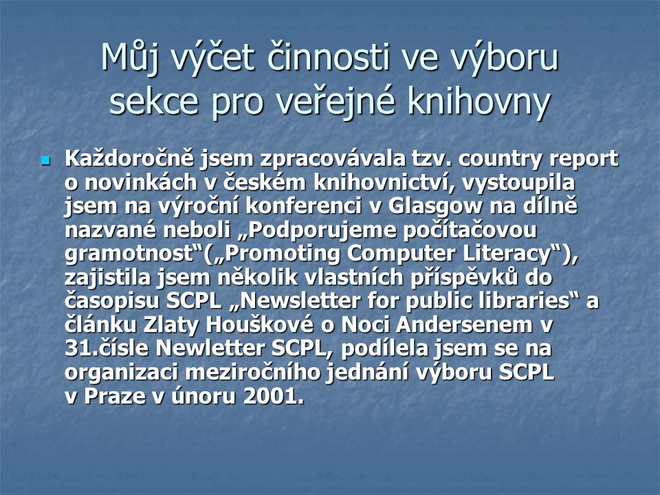 Můj výčet činnosti ve výboru sekce pro veřejné knihovny Každoročně jsem zpracovávala tzv. country report o novinkách v českém knihovnictví, vystoupila