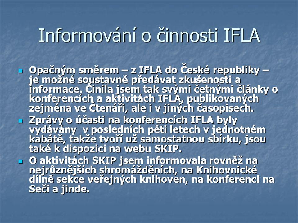 Informování o činnosti IFLA Opačným směrem – z IFLA do České republiky – je možné soustavně předávat zkušenosti a informace. Činila jsem tak svými čet