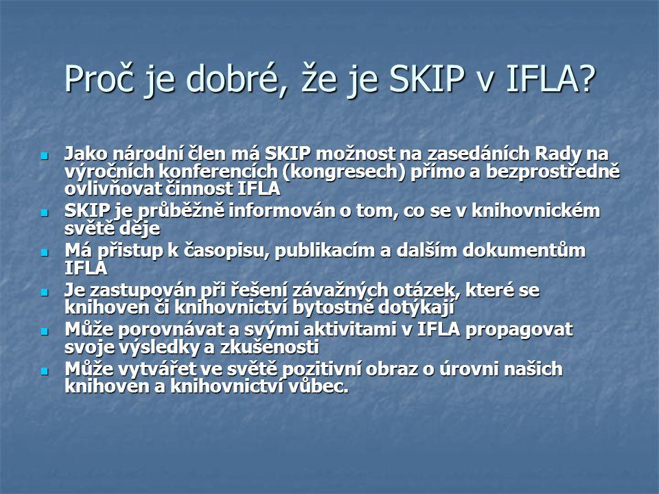 Proč je dobré, že je SKIP v IFLA? Jako národní člen má SKIP možnost na zasedáních Rady na výročních konferencích (kongresech) přímo a bezprostředně ov