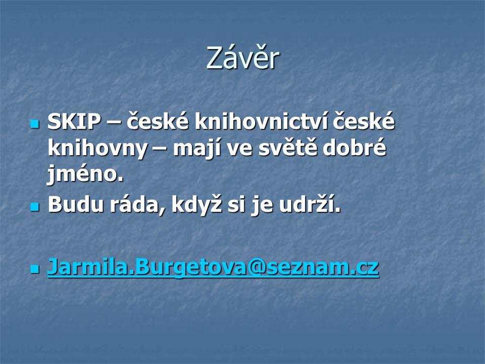 Závěr SKIP – české knihovnictví české knihovny – mají ve světě dobré jméno.