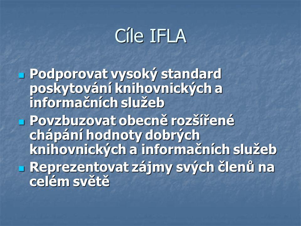 Cíle IFLA Podporovat vysoký standard poskytování knihovnických a informačních služeb Podporovat vysoký standard poskytování knihovnických a informační