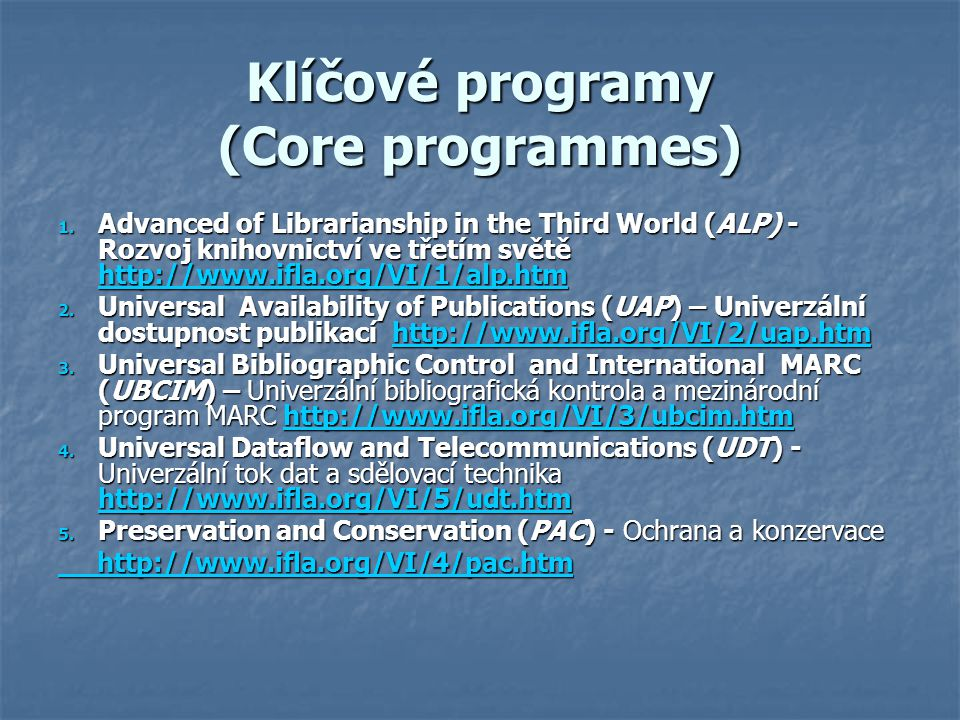 Klíčové programy (Core programmes) 1. Advanced of Librarianship in the Third World (ALP) - Rozvoj knihovnictví ve třetím světě http://www.ifla.org/VI/