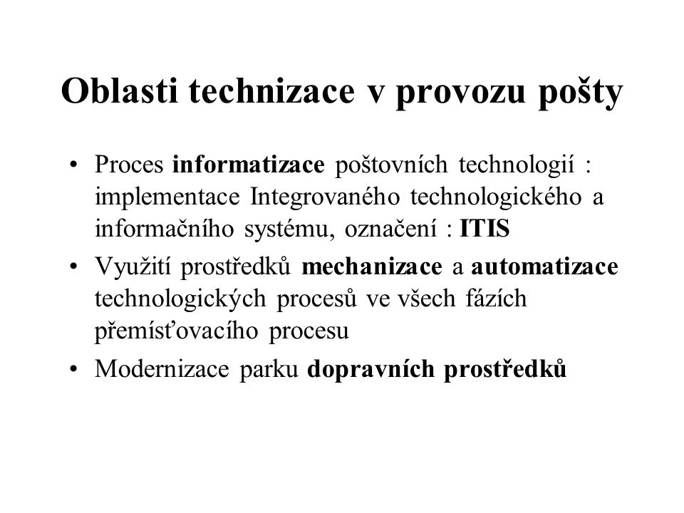 Oblasti technizace v provozu pošty Proces informatizace poštovních technologií : implementace Integrovaného technologického a informačního systému, oz