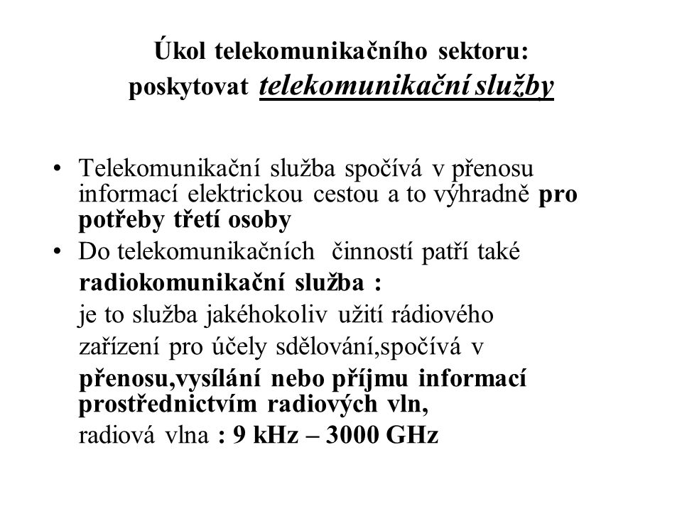 Úkol telekomunikačního sektoru: poskytovat telekomunikační služby Telekomunikační služba spočívá v přenosu informací elektrickou cestou a to výhradně