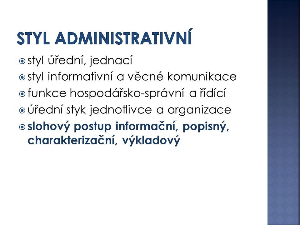  styl úřední, jednací  styl informativní a věcné komunikace  funkce hospodářsko-správní a řídící  úřední styk jednotlivce a organizace  slohový p