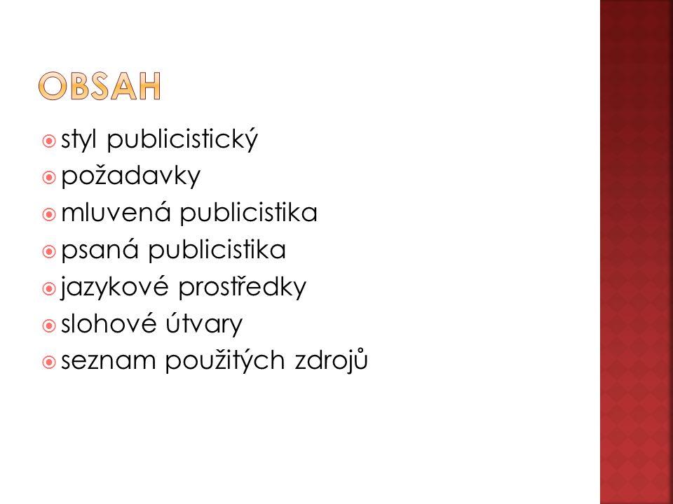  styl publicistický  požadavky  mluvená publicistika  psaná publicistika  jazykové prostředky  slohové útvary  seznam použitých zdrojů
