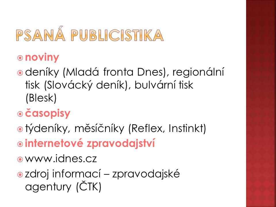  noviny  deníky (Mladá fronta Dnes), regionální tisk (Slovácký deník), bulvární tisk (Blesk)  časopisy  týdeníky, měsíčníky (Reflex, Instinkt)  internetové zpravodajství  www.idnes.cz  zdroj informací – zpravodajské agentury (ČTK)