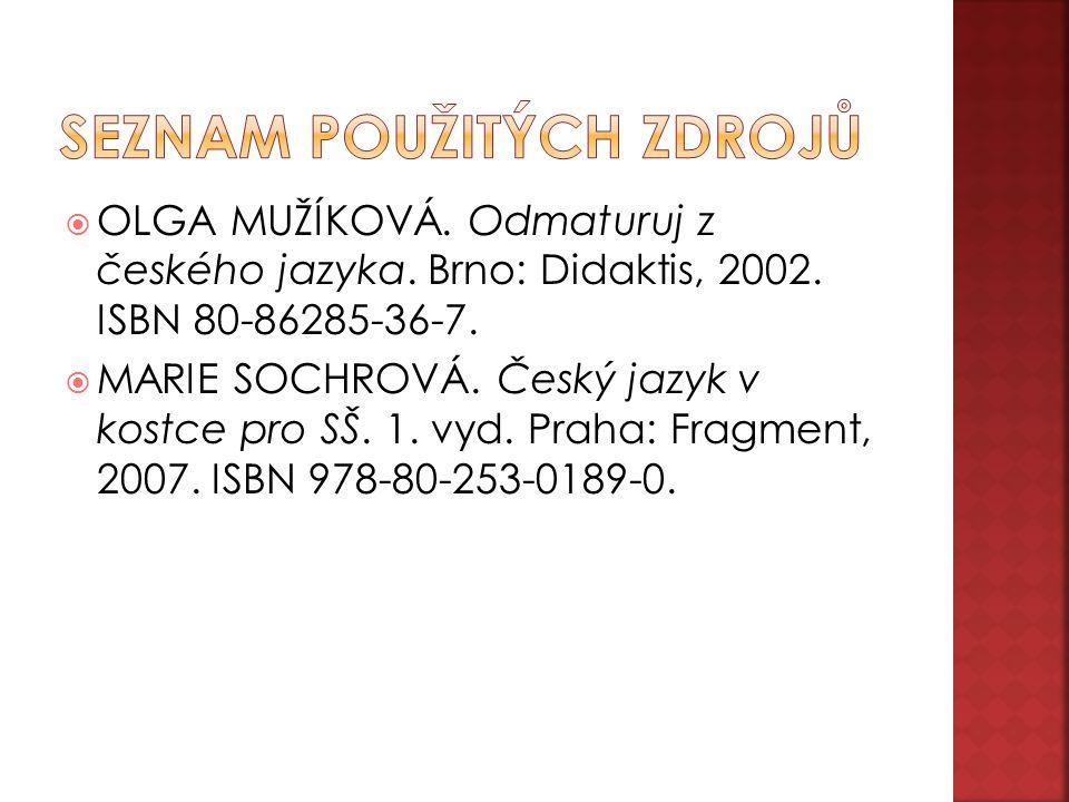  OLGA MUŽÍKOVÁ.Odmaturuj z českého jazyka. Brno: Didaktis, 2002.