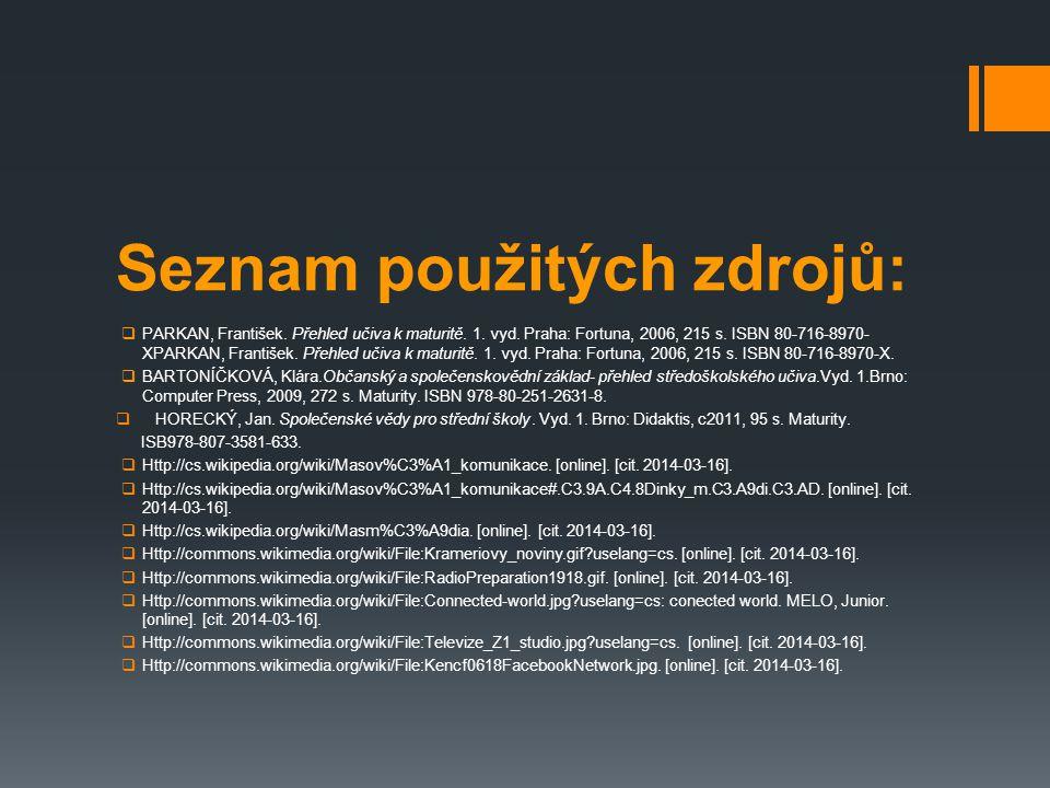 Seznam použitých zdrojů:  PARKAN, František. Přehled učiva k maturitě. 1. vyd. Praha: Fortuna, 2006, 215 s. ISBN 80-716-8970- XPARKAN, František. Pře
