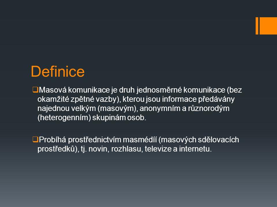 Definice  Masová komunikace je druh jednosměrné komunikace (bez okamžité zpětné vazby), kterou jsou informace předávány najednou velkým (masovým), an