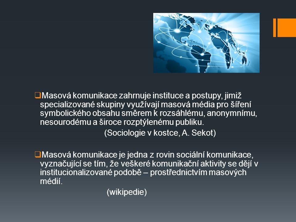  Masová komunikace zahrnuje instituce a postupy, jimiž specializované skupiny využívají masová média pro šíření symbolického obsahu směrem k rozsáhlé