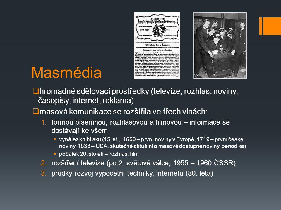 Masmédia  hromadné sdělovací prostředky (televize, rozhlas, noviny, časopisy, internet, reklama)  masová komunikace se rozšířila ve třech vlnách: 1.