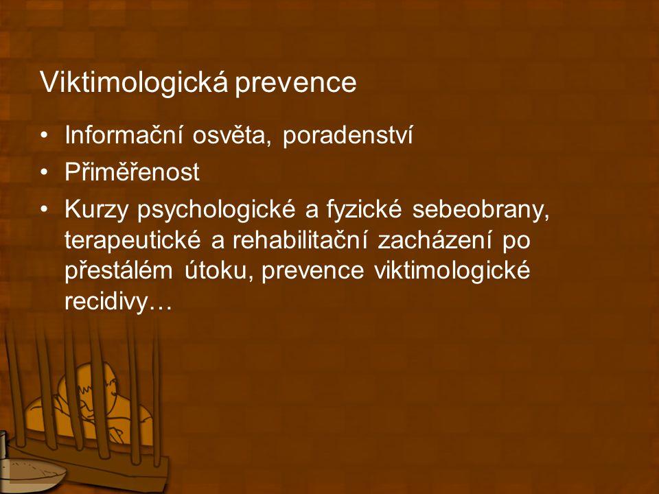 Viktimologická prevence Informační osvěta, poradenství Přiměřenost Kurzy psychologické a fyzické sebeobrany, terapeutické a rehabilitační zacházení po přestálém útoku, prevence viktimologické recidivy…