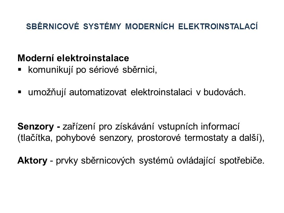 SBĚRNICOVÉ SYSTÉMY MODERNÍCH ELEKTROINSTALACÍ Moderní elektroinstalace  komunikují po sériové sběrnici,  umožňují automatizovat elektroinstalaci v b