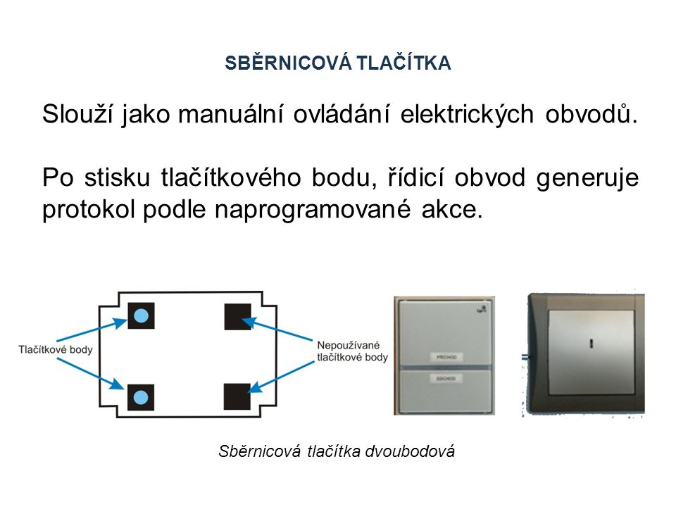 SBĚRNICOVÁ TLAČÍTKA Slouží jako manuální ovládání elektrických obvodů. Po stisku tlačítkového bodu, řídicí obvod generuje protokol podle naprogramovan