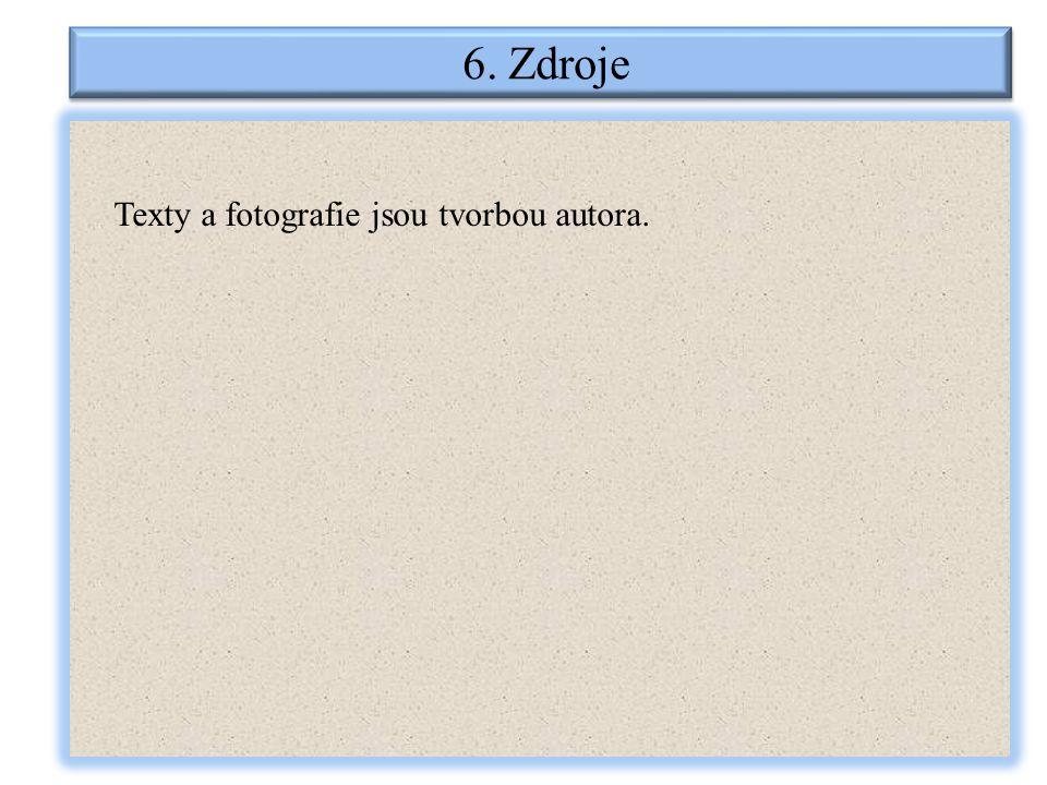 6. Zdroje Texty a fotografie jsou tvorbou autora.