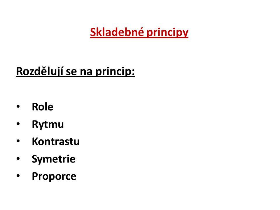 Skladebné principy Rozdělují se na princip: Role Rytmu Kontrastu Symetrie Proporce