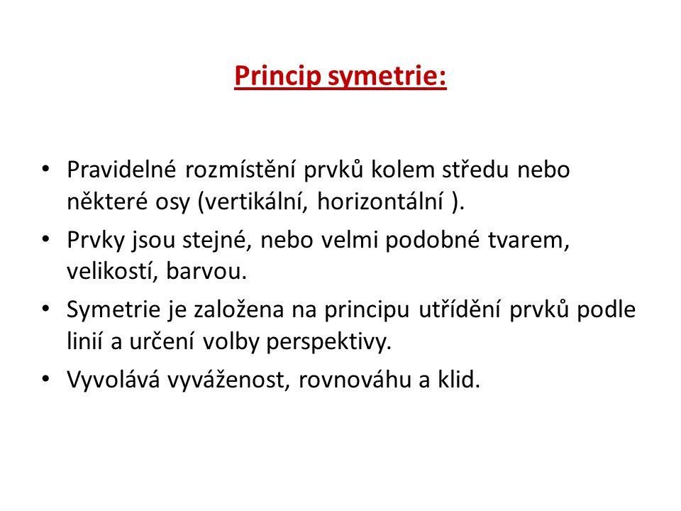 Princip symetrie: Pravidelné rozmístění prvků kolem středu nebo některé osy (vertikální, horizontální ). Prvky jsou stejné, nebo velmi podobné tvarem,