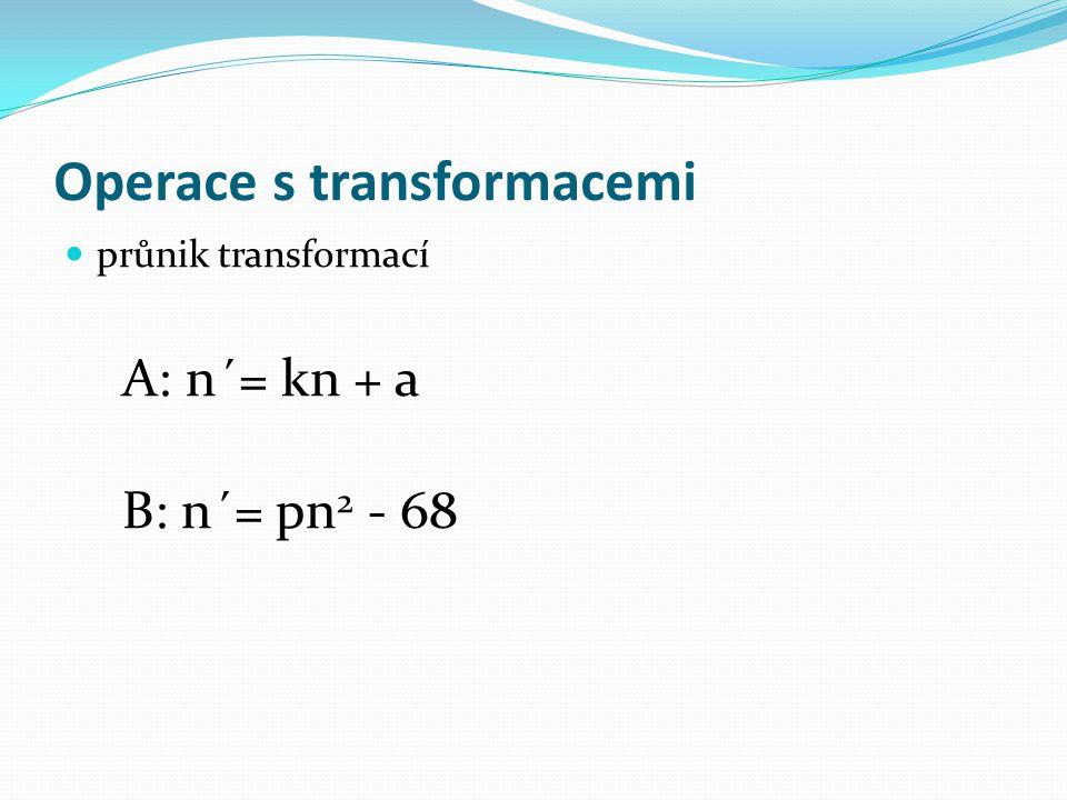 průnik transformací A: n´= kn + a B: n´= pn 2 - 68