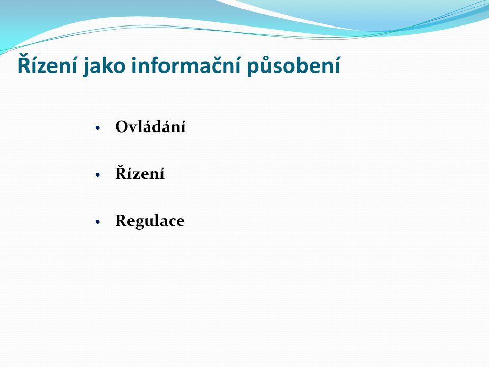 Řízení jako informační působení Ad 1) Ovládání Ovládající systém Ovládaný systém Cíl, informace Cílové chování Vlastní zpětná vazba, program