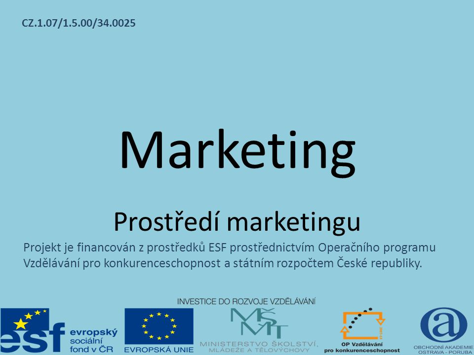 Prostředí marketingu Každý podnik se nachází v určitém prostředí.