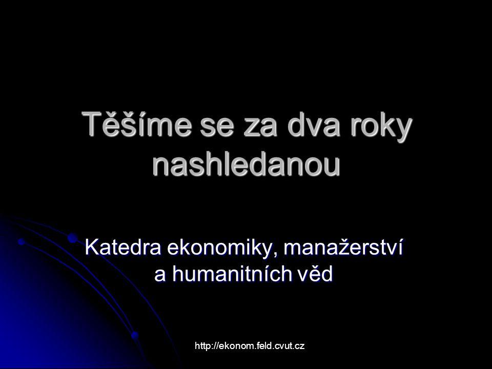 Těšíme se za dva roky nashledanou Katedra ekonomiky, manažerství a humanitních věd http://ekonom.feld.cvut.cz
