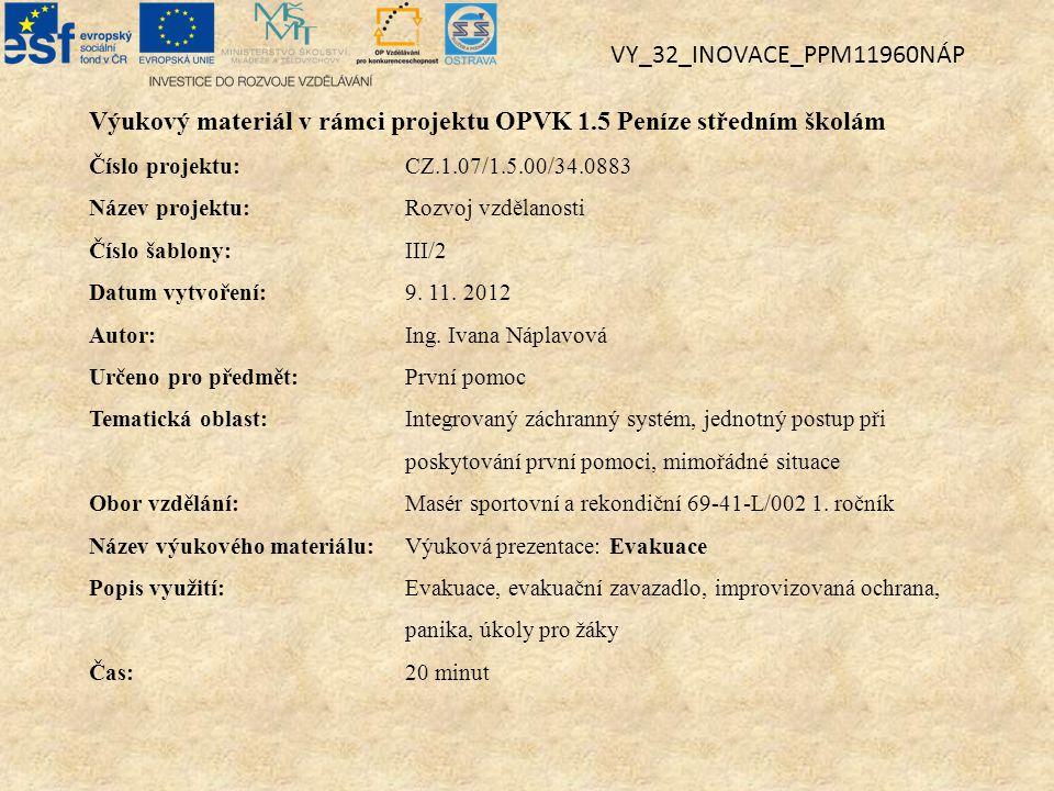 Výukový materiál v rámci projektu OPVK 1.5 Peníze středním školám Číslo projektu:CZ.1.07/1.5.00/34.0883 Název projektu:Rozvoj vzdělanosti Číslo šablony: III/2 Datum vytvoření:9.