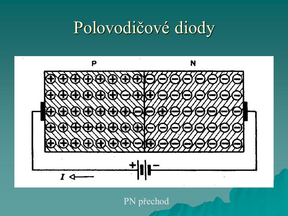 Polovodičové diody  Přechod PN si můžeme představit jako ventil, který propouští elektrický proud jen jedním směrem podle toho jak je polarizován.