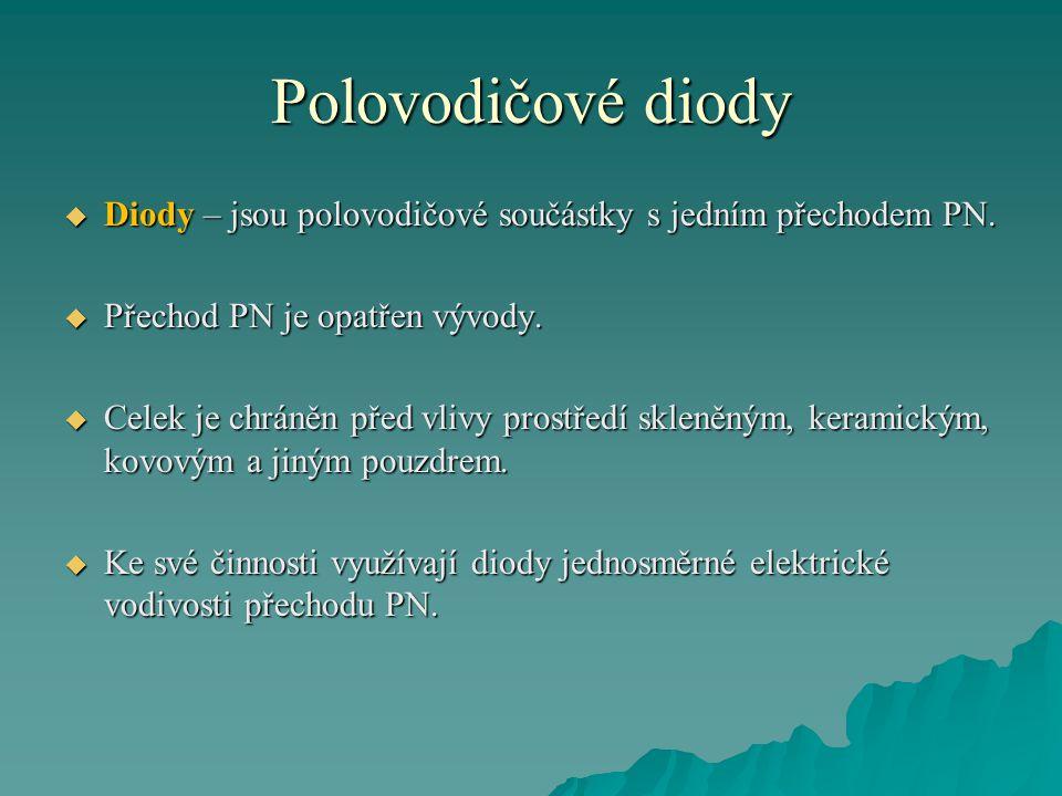 Polovodičové diody  Diody – jsou polovodičové součástky s jedním přechodem PN.