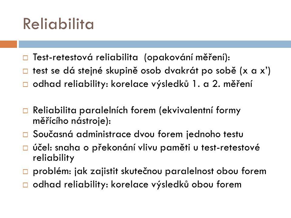 Reliabilita  Test-retestová reliabilita (opakování měření):  test se dá stejné skupině osob dvakrát po sobě (x a x')  odhad reliability: korelace v