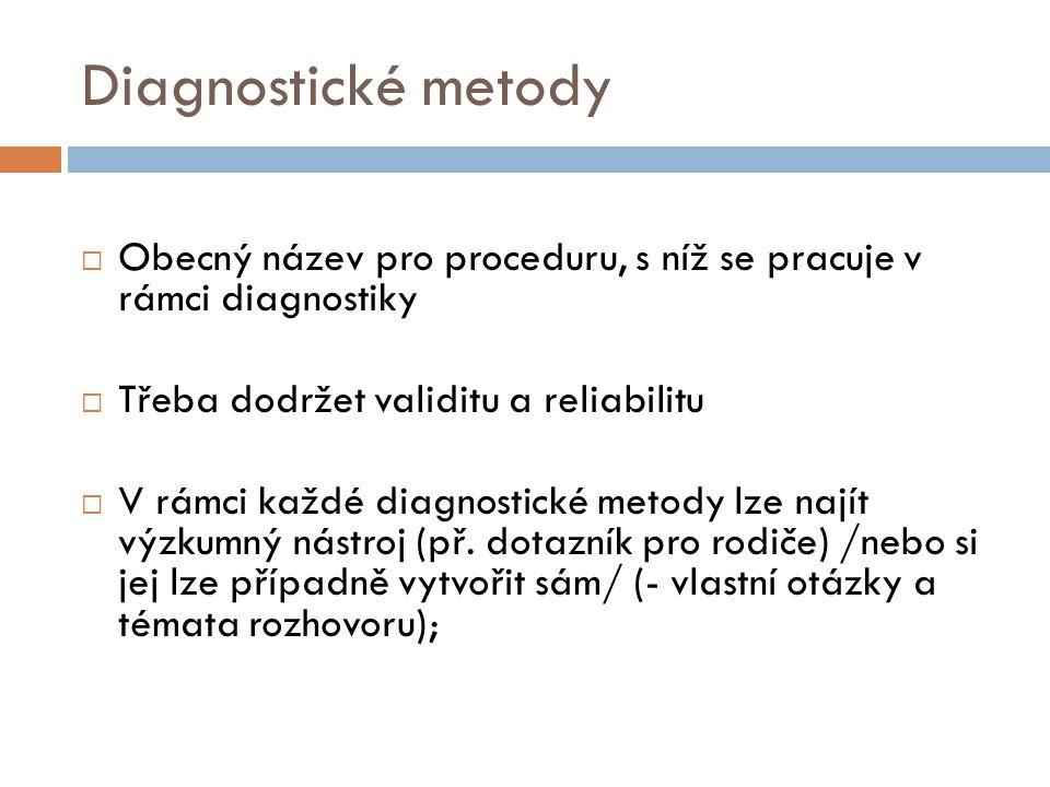Diagnostické metody  Obecný název pro proceduru, s níž se pracuje v rámci diagnostiky  Třeba dodržet validitu a reliabilitu  V rámci každé diagnost
