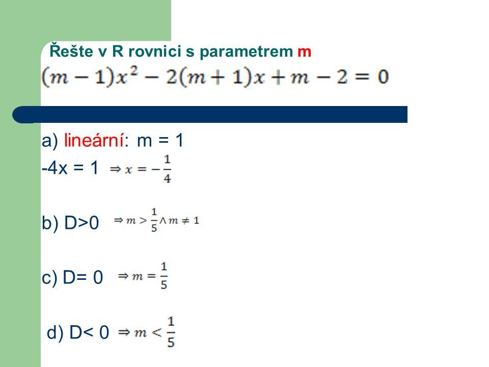 Řešte v R rovnici s parametrem m a) lineární: m = 1 -4x = 1 b) D>0 c) D= 0 d) D< 0