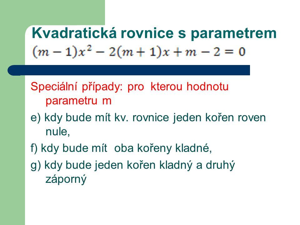 Kvadratická rovnice s parametrem Speciální případy: pro kterou hodnotu parametru m e) kdy bude mít kv.