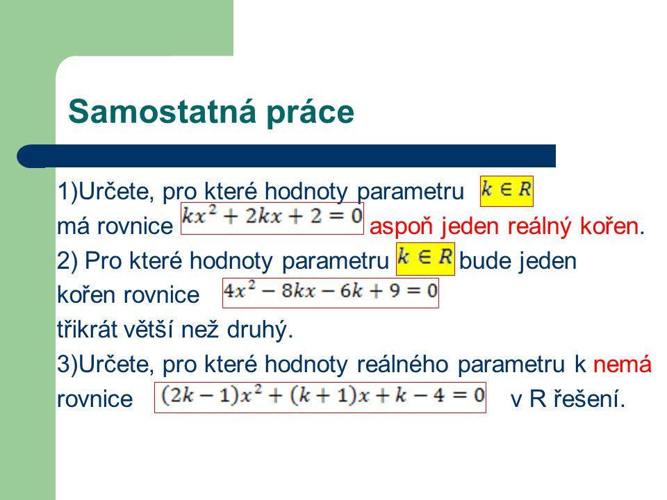 Samostatná práce 1)Určete, pro které hodnoty parametru má rovnice aspoň jeden reálný kořen.