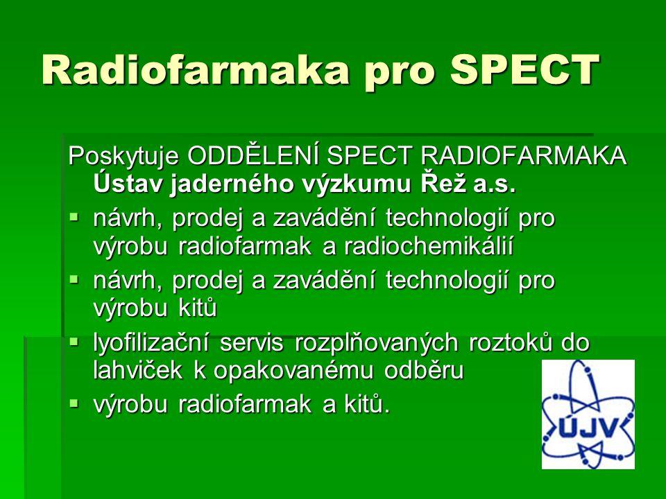 Radiofarmaka pro SPECT Poskytuje ODDĚLENÍ SPECT RADIOFARMAKA Ústav jaderného výzkumu Řež a.s.  návrh, prodej a zavádění technologií pro výrobu radiof