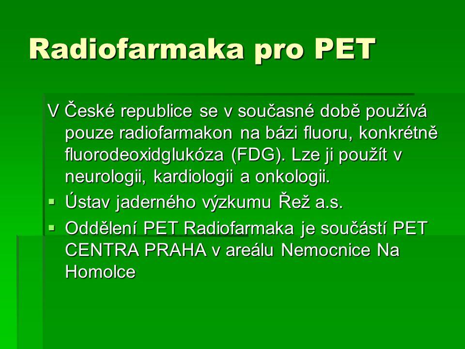 Radiofarmaka pro PET V České republice se v současné době používá pouze radiofarmakon na bázi fluoru, konkrétně fluorodeoxidglukóza (FDG). Lze ji použ