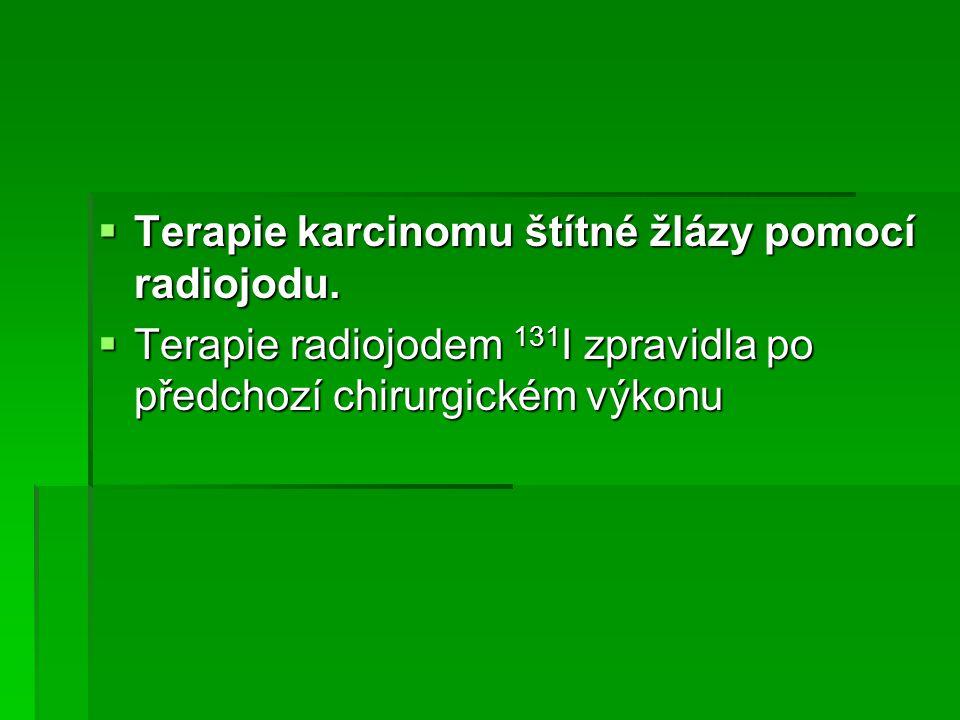  Terapie karcinomu štítné žlázy pomocí radiojodu.  Terapie radiojodem 131 I zpravidla po předchozí chirurgickém výkonu