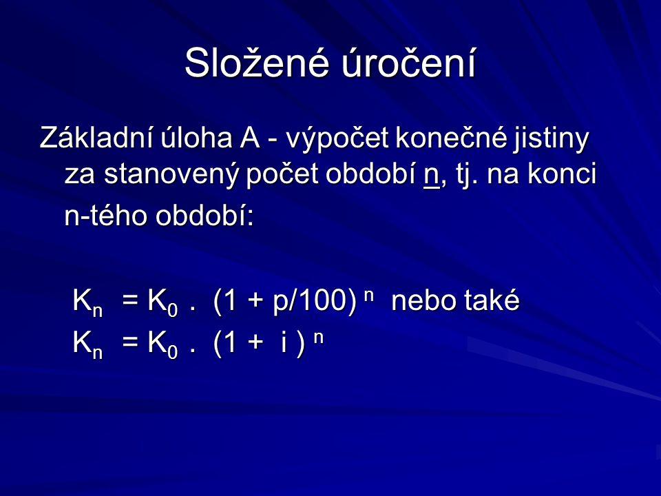 Složené úročení Základní úloha A - výpočet konečné jistiny za stanovený počet období n, tj. na konci n-tého období: n-tého období: K n = K 0. (1 + p/1