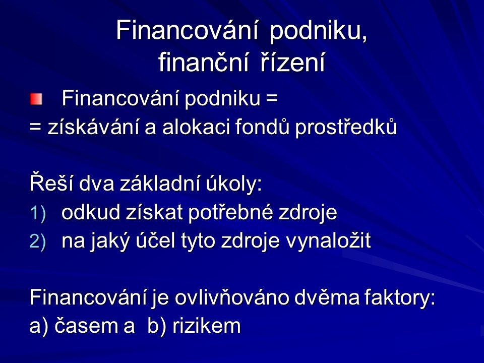 Financování podniku, finanční řízení Financování podniku = = získávání a alokaci fondů prostředků Řeší dva základní úkoly: 1) odkud získat potřebné zd