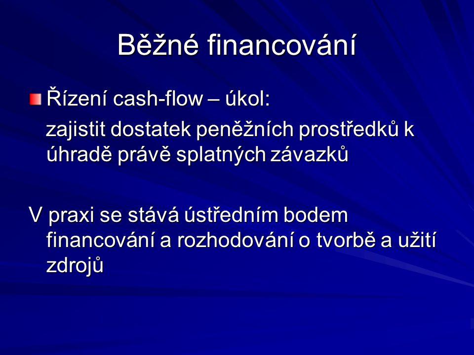 Běžné financování Řízení cash-flow – úkol: zajistit dostatek peněžních prostředků k úhradě právě splatných závazků zajistit dostatek peněžních prostře