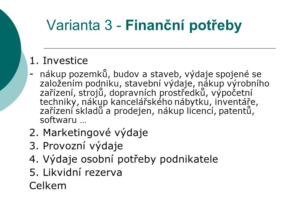 Varianta 3 - Finanční potřeby 1. Investice - nákup pozemků, budov a staveb, výdaje spojené se založením podniku, stavební výdaje, nákup výrobního zaří