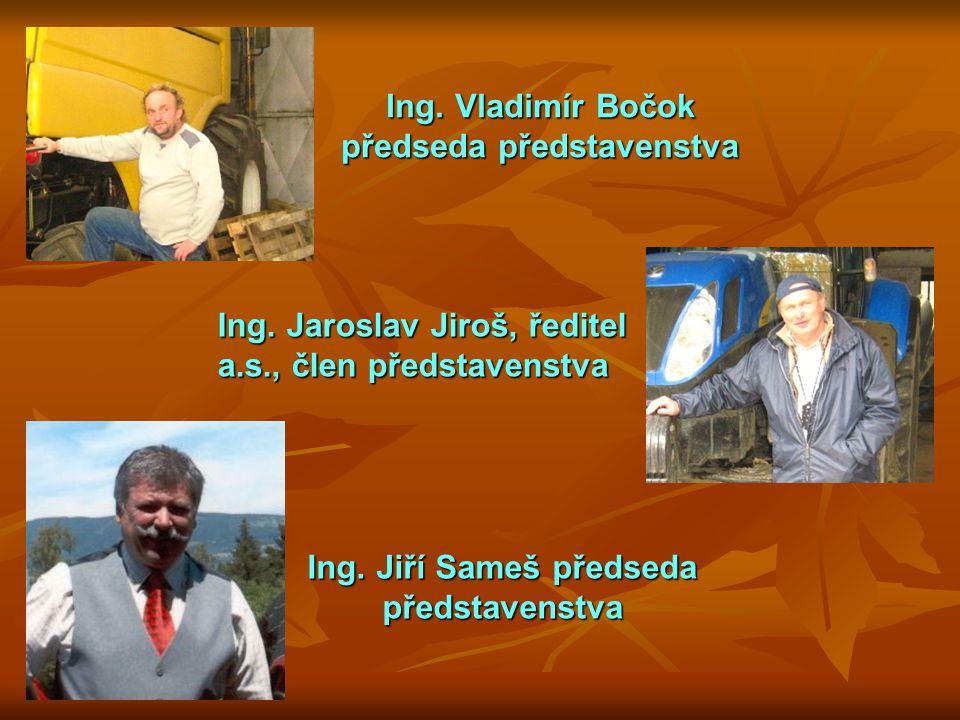 Ing. Jiří Sameš předseda představenstva Ing. Vladimír Bočok předseda představenstva Ing. Jaroslav Jiroš, ředitel a.s., člen představenstva
