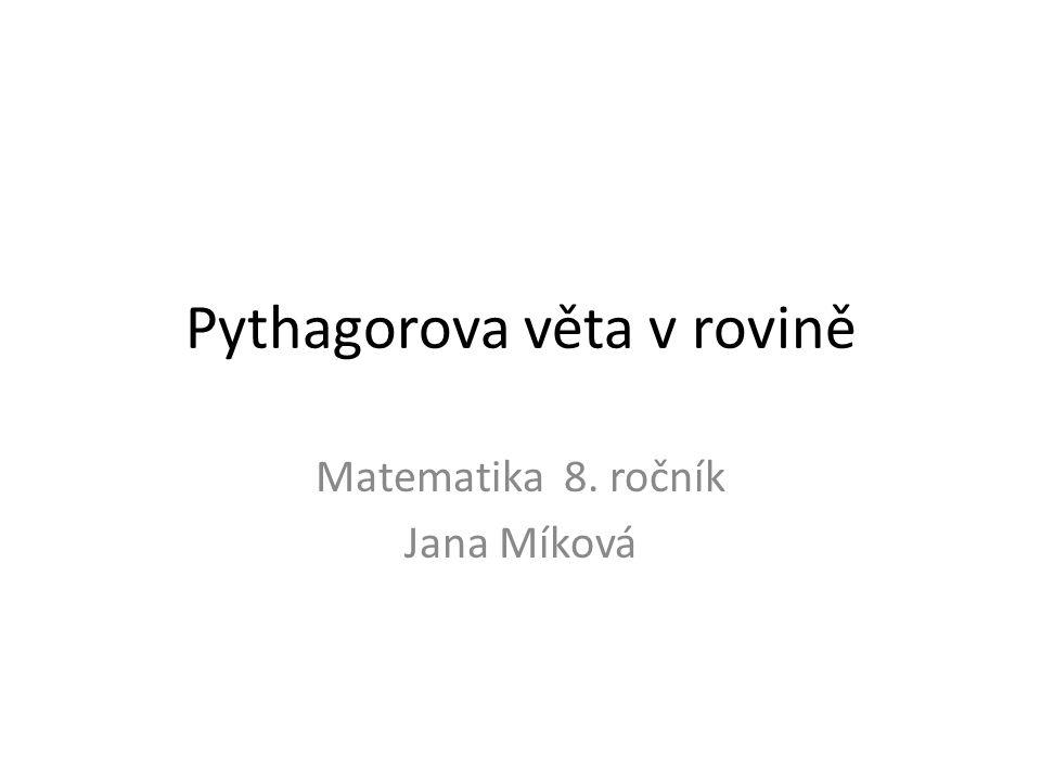 Pythagorova věta v rovině Matematika 8. ročník Jana Míková