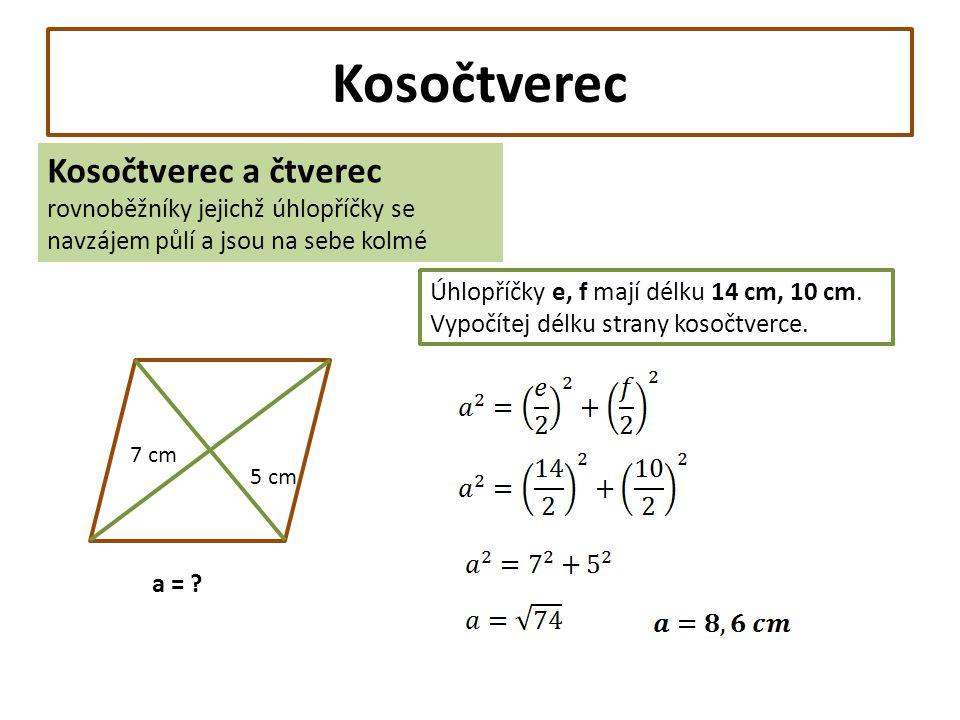 Kosočtverec Kosočtverec a čtverec rovnoběžníky jejichž úhlopříčky se navzájem půlí a jsou na sebe kolmé Úhlopříčky e, f mají délku 14 cm, 10 cm. Vypoč
