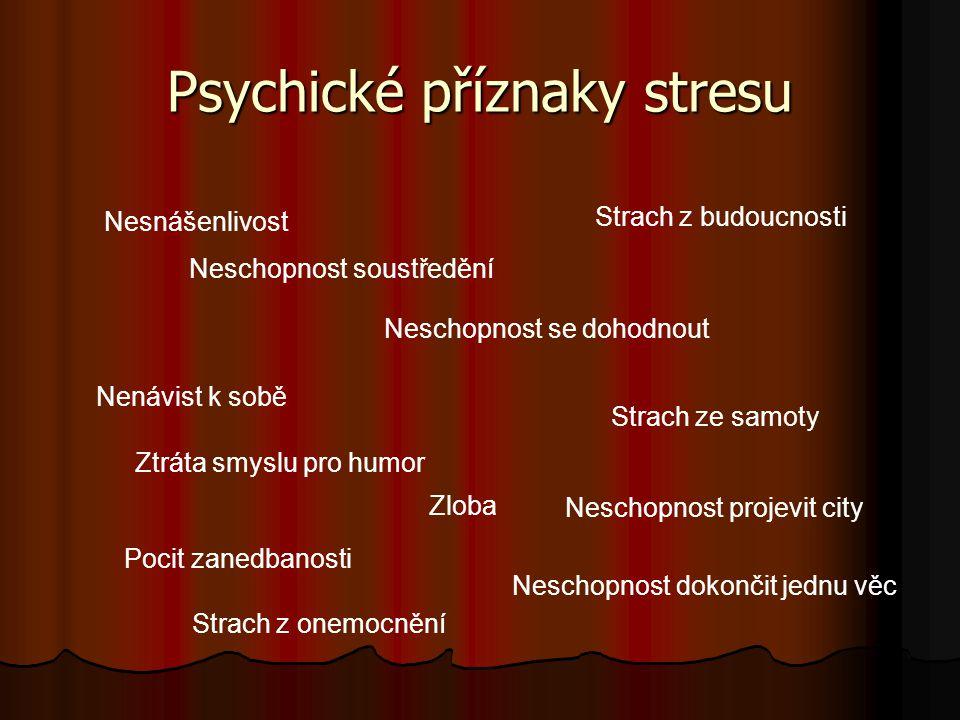 Psychické příznaky stresu Nenávist k sobě Nesnášenlivost Strach z onemocnění Neschopnost se dohodnout Zloba Neschopnost projevit city Ztráta smyslu pr